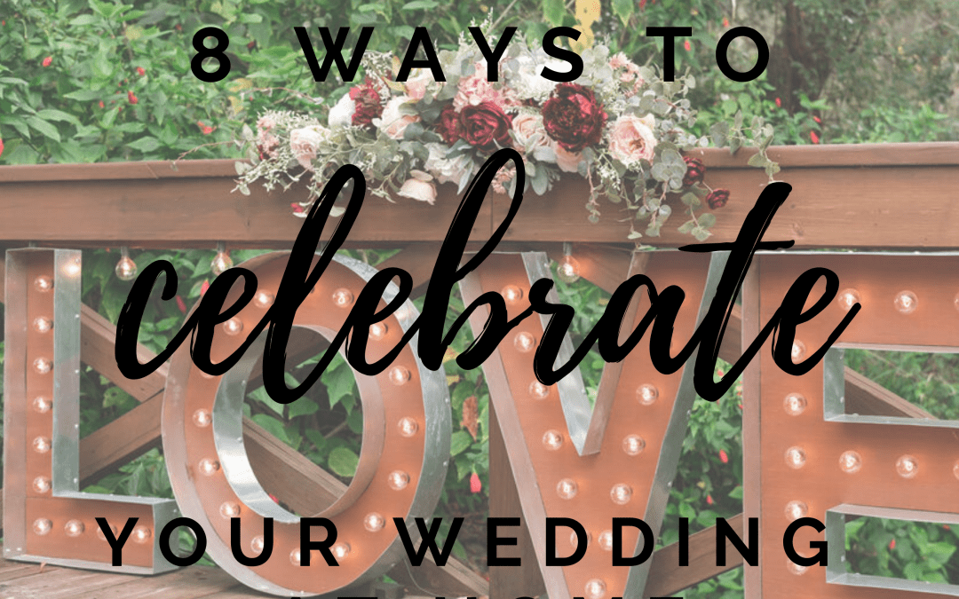 8 Ways To Celebrate Your Wedding While Staying At Home